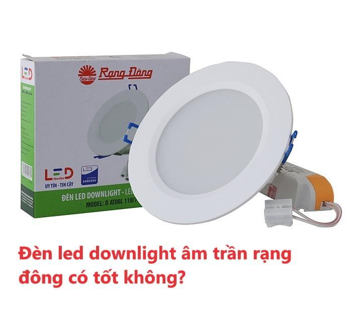 Den led downlight am tran rang dong co tot khong
